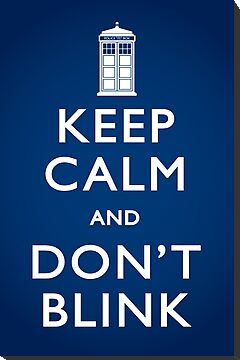 Keep Calm and Don&#x27;t Blink (Poster) by mechantefille