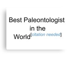 Best Paleontologist in the World - Citation Needed! Canvas Print
