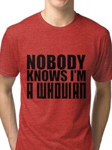Nobody Knows I'm A Whovian Tri-blend T-Shirt