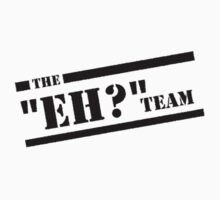 "The ""Eh?"" Team - Black Graphic, Funny by Ron Marton"