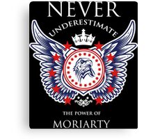 Never Underestimate The Power Of Moriarty - Tshirts & Accessories Canvas Print