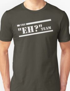 """The """"Eh?"""" Team - White Graphic, Funny Unisex T-Shirt"""