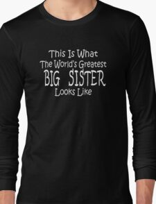 Worlds Greatest BIG SISTER Birthday Christmas Gift Long Sleeve T-Shirt