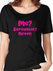 Me Sarcastic? NEVER?  Women's Relaxed Fit T-Shirt