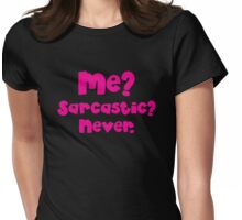 Me Sarcastic? NEVER?  Womens Fitted T-Shirt