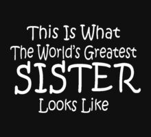 Worlds Greatest SISTER Mothers Day Birthday Gift Funny Kids Clothes