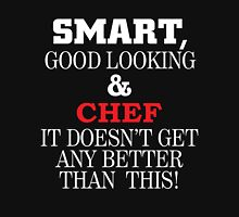 SMART GOOD LOOKING AND CHEF IT DOESN'T GET ANY BETTER THAN THIS T-Shirt