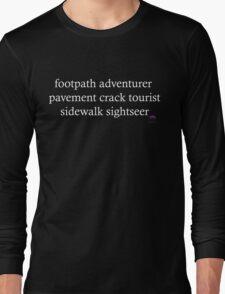 Footpath adventurer, pavement crack tourist, sidewalk sightseer Long Sleeve T-Shirt