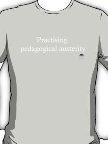 Practising pedagogical austerity T-Shirt