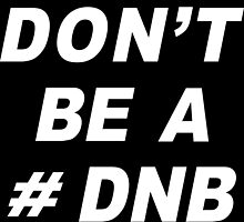 Don't Be A # DNB by JUSTiceTEA