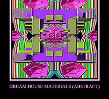 Dream House Materials (abstract) by Charldia
