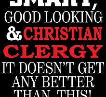 SMART GOOD LOOKING AND CHRISTIAN CLERGY IT DOESN'T GET ANY BETTER THAN THIS by teeshoppy