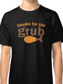 Thanks for the GRUB with chicken leg  Classic T-Shirt