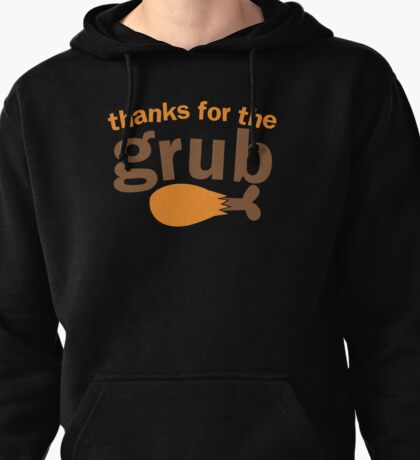 Thanks for the GRUB with chicken leg  Pullover Hoodie