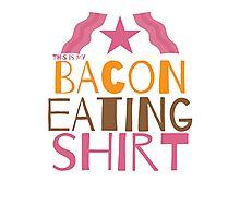 This is my BACON eating shirt Photographic Print