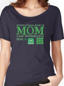 The international BANK OF MOM cash withdrawal here with ATM CASH MONEY Women's Relaxed Fit T-Shirt