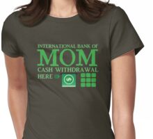 The international BANK OF MOM cash withdrawal here with ATM CASH MONEY Womens Fitted T-Shirt