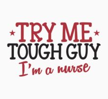 TRY ME TOUGH GUY I'm a NURSE! Baby Tee