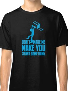 Don't make me, make you start something with bar fight guy Classic T-Shirt