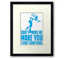 Don't make me, make you start something with bar fight guy Framed Print