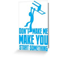 Don't make me, make you start something with bar fight guy Greeting Card