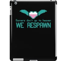 Gamers don't go to HEAVEN they RESPAWN iPad Case/Skin