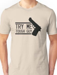 TRY ME TOUGH GUY with a hand gun Unisex T-Shirt