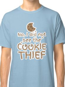 No, I did not see the cookie thief cute choc chip biscuit Classic T-Shirt