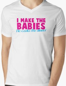 I MAKE the BABIES - He COOKS the DINNER Mens V-Neck T-Shirt