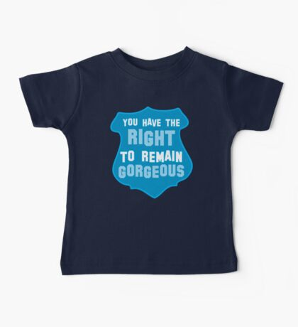 YOU HAVE THE RIGHT TO REMAIN GORGEOUS police office badge shield humour Baby Tee