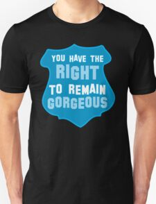 YOU HAVE THE RIGHT TO REMAIN GORGEOUS police office badge shield humour T-Shirt