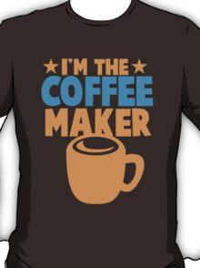 I'm the COFFEE MAKER T-Shirt