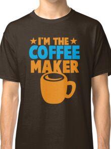 I'm the COFFEE MAKER Classic T-Shirt