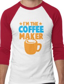 I'm the COFFEE MAKER Men's Baseball ¾ T-Shirt