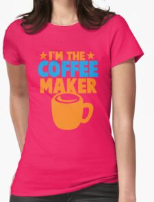 I'm the COFFEE MAKER Womens Fitted T-Shirt