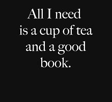 All I need is a cup of tea and a good book. Unisex T-Shirt