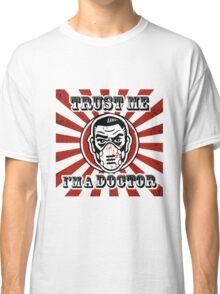 Trust me, I'm a doctor Classic T-Shirt
