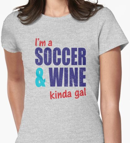 I'm A Soccer & Wine Kinda Gal Womens Fitted T-Shirt