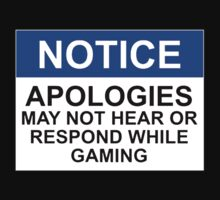 NOTICE: APOLOGIES, MAY NOT HEAR OR RESPOND WHILE GAMING by Bundjum