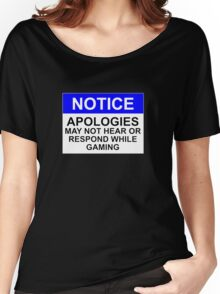 NOTICE: APOLOGIES, MAY NOT HEAR OR RESPOND WHILE GAMING Women's Relaxed Fit T-Shirt