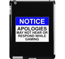 NOTICE: APOLOGIES, MAY NOT HEAR OR RESPOND WHILE GAMING iPad Case/Skin