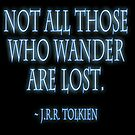 J.R.R. Tolkien, 'Not all those who wander are lost.'  on BLACK by TOM HILL - Designer