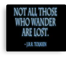 J.R.R. Tolkien, 'Not all those who wander are lost.'  on BLACK Canvas Print