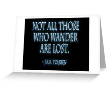 "J.R.R. Tolkien, ""Not all those who wander are lost.""  on BLACK Greeting Card"