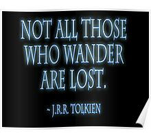 "J.R.R. Tolkien, ""Not all those who wander are lost.""  on BLACK Poster"