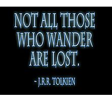 J.R.R. Tolkien, 'Not all those who wander are lost.'  on BLACK Photographic Print