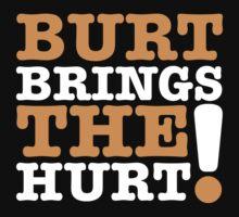 Burt Brings The Hurt! by dfur