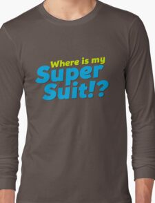 Where is my Super Suit!? Long Sleeve T-Shirt