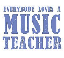Everybody loves a MUSIC Teacher Photographic Print