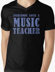 Everybody loves a MUSIC Teacher Mens V-Neck T-Shirt